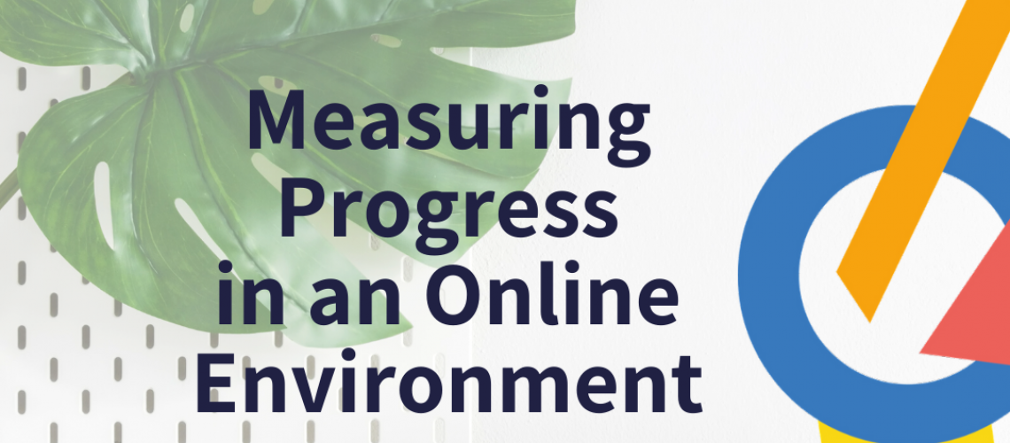 Measuring Progress in an Online Environment